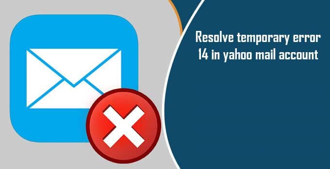 resolve-temporary-error-14-in-yahoo-mail-account